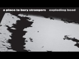 A Place To Bury Strangers - Exploding Head (FULL ALBUM)