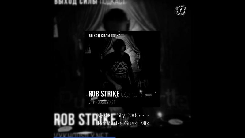 Выход Силы/Vykhod Sily: Rob Strike — Vykhod Sily Podcast - Rob Strike Guest Mix