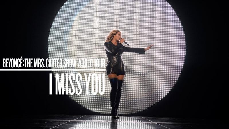 Beyoncé - I Miss You (Live at The Mrs. Carter Show World Tour)