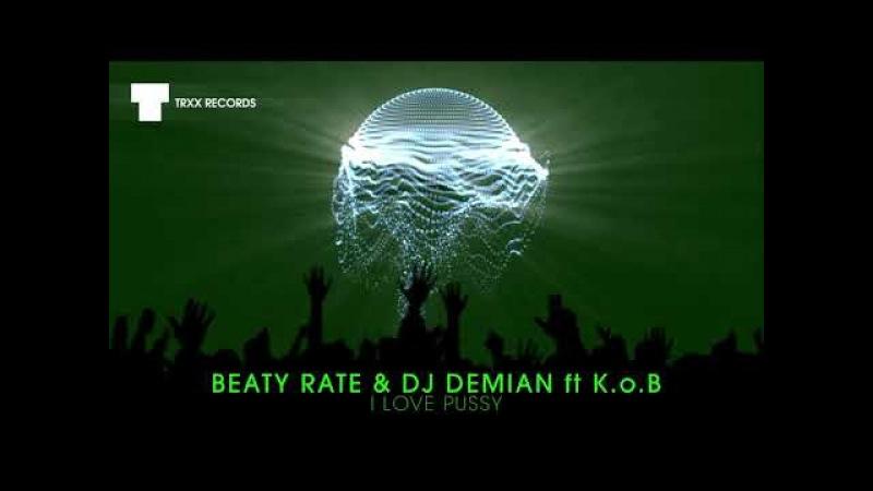Beaty Rate DJ Demian feat. K.o.B - I Love Pussy (Big Room   TRXX)