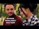 Bahodir Mamajonov - Mast edim   Баходир Мамажонов - Маст эдим