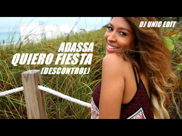 ADASSA - QUIERO FIESTA (DESCONTROL) - DJ UNIC EDIT (OFFICIAL VIDEO)