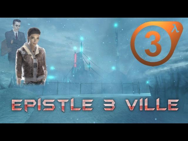Epistle 3 Ville (Half-Life 2 EPISODE 3 Challenge!) 2017