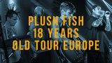 Plush Fish - 18 years old tour Europe