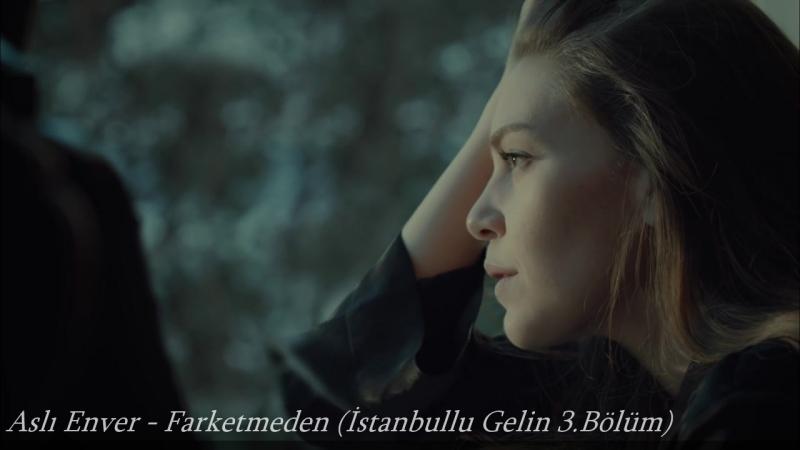 Aslı Enver - Farketmeden (İstanbullu Gelin 3.Bölüm)