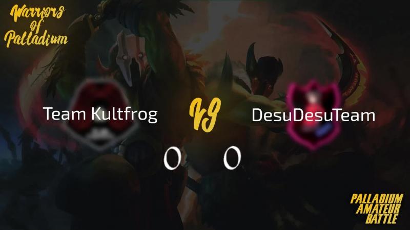 Palladium Amateur Battle, WoP. DesuDesuTeam vs Team Kultfrog, bo3