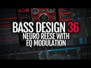 Bass Design 36 Neuro reese with EQ modulation