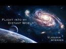 Flight into my distant world │ Space Universe │ The Milky Way Galaxy │ Vladimir Sterzer