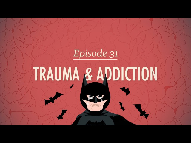 Trauma Addiction: Crash Course Psychology 31