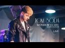 TOM SODA - WONDERFUL LIFE (HURTS COVER LIVE)