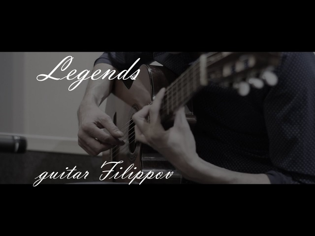 Legends - Fingerstyle | Guitar ( Filippov) | the sheet music and tabs
