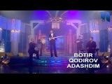 Botir Qodirov - Adashdim Ботир Кодиров - Адашдим