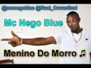 MC NEGO BLUE - MENINO DO MORRO ♪♫ VERSÃO 2011 ' LA MAFIA PROD ' SIGA @DJRAULOFICIAL