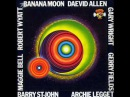 Daevid Allen - Banana Moon - All i want is out of here