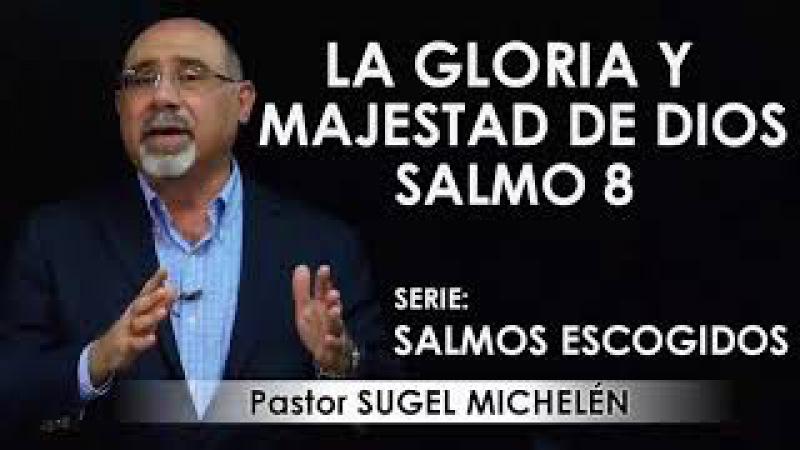 """LA GLORIA Y MAJESTAD DE DIOS"""" Salmo 8 pastor Sugel Michelén Predicaciones estudios bíblicos"""