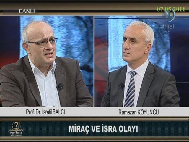 07 05 2016 Miraç ve İsra Olayı Prof Dr İsrafil BALCI Kur'an'la Yüzleşme Hilal TV