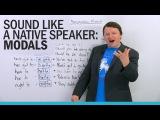 Sound like a native speaker Modals