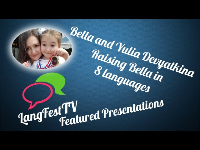 LangFest17: Bella and Yulia Devyatkina - Raising Bella in 8 languages