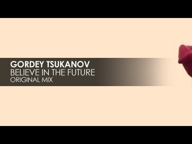 Gordey Tsukanov - Believe In The Future [Teaser]