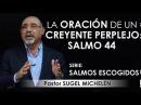 """""""LA ORACIÓN DE UN CREYENTE PERPLEJO"""" pastor Sugel Michelén. Predicaciones, estudios bíblicos."""