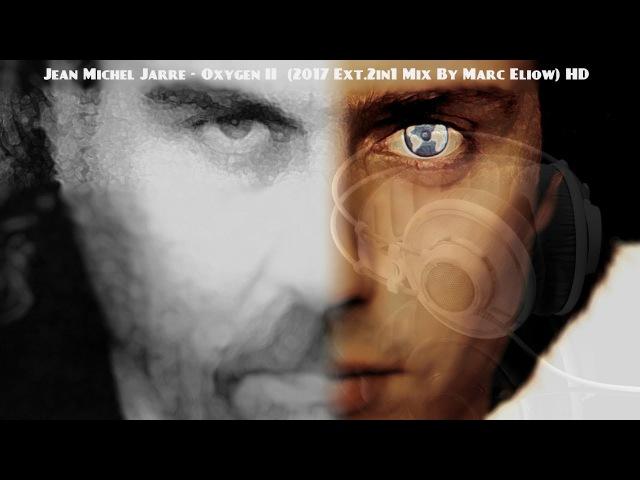 Jean Michel Jarre - Oxygen II (2017 Ext.2in1 Mix By Marc Eliow) HD
