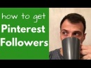 How To Get Pinterest Followers Fast 2018