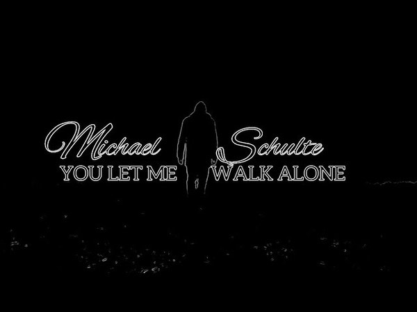 Michael schulte - you let me walk alone