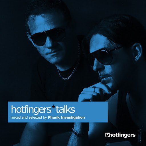 Phunk Investigation альбом Hotfingers Talks (Mixed and Selected by Phunk Investigation)
