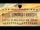 Adam Szustak OP Miłość szmaragd i krokodyl czyli o miłości na opak