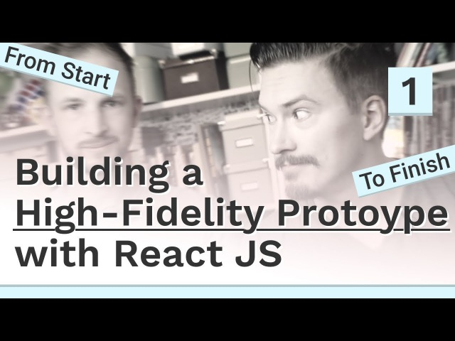 Building a high-fidelity prototype with React JS - 1 React JS prototyping