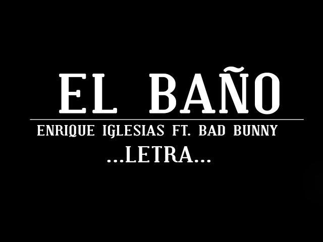 Enrique Iglesias - EL BAÑO FT. Bad Bunny | LETRA | 2018
