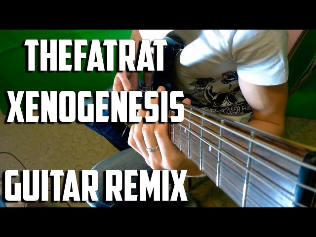 TheFatRat - Xenogenesis [Guitar Cover, Remix By Grigory Motorin]