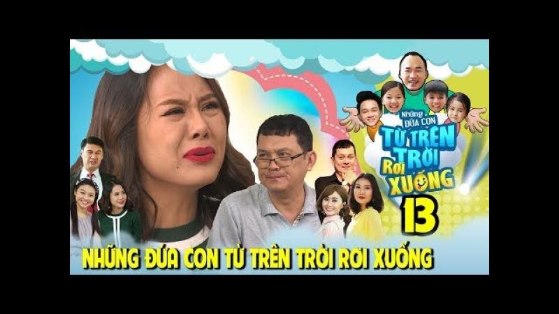 NHỮNG ĐỨA CON TỪ TRÊN TRỜI RƠI XUỐNG | TẬP 13 | NSƯT Hữu Châu lừa Nam Thư vì Tiến Luật | 130218 😂