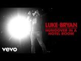 Luke Bryan - Hungover In A Hotel Room (Audio)