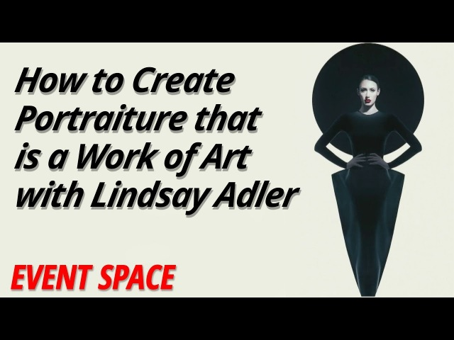 How to Create Portraiture that is a Work of Art Lindsay Adler