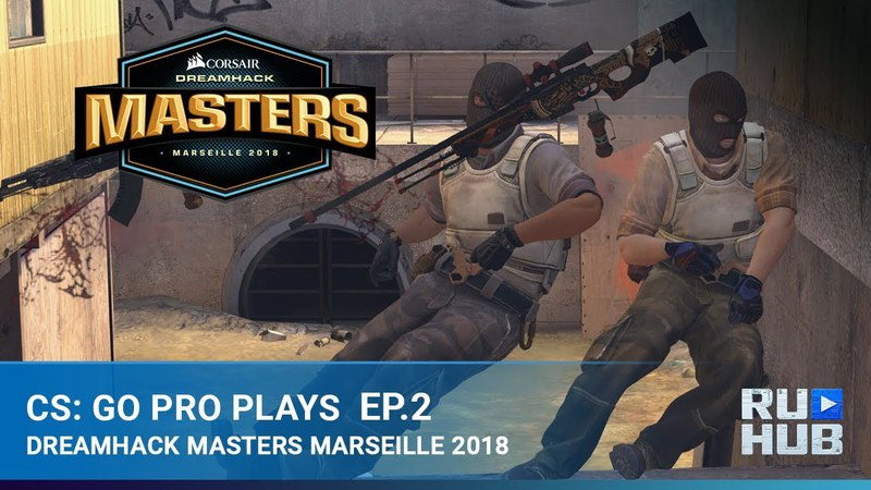 CS:GO Pro Plays - DreamHack Marceille: Episode 2