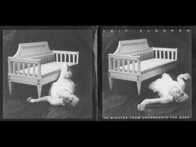 Leif Elggren – 45 minutes from underneath the beds