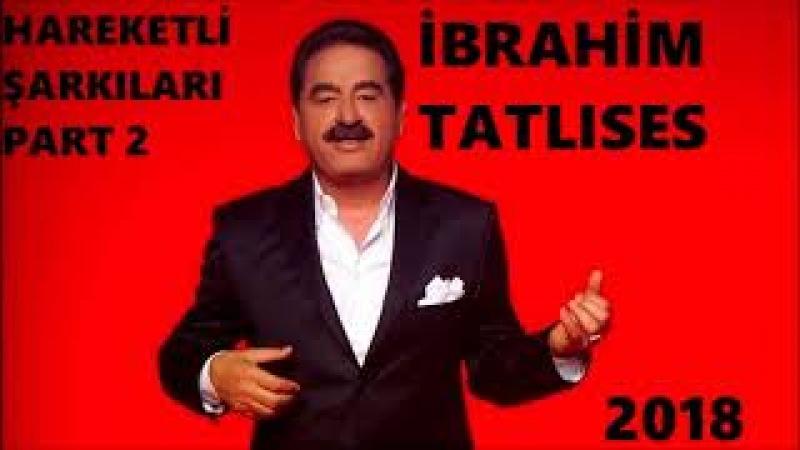İbrahim Tatlıses Hareketli Şarkılar Part 2 2018