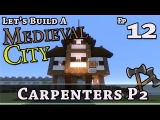 How To Build A Medieval City E12 Carpenters P2 Minecraft Z One N Only