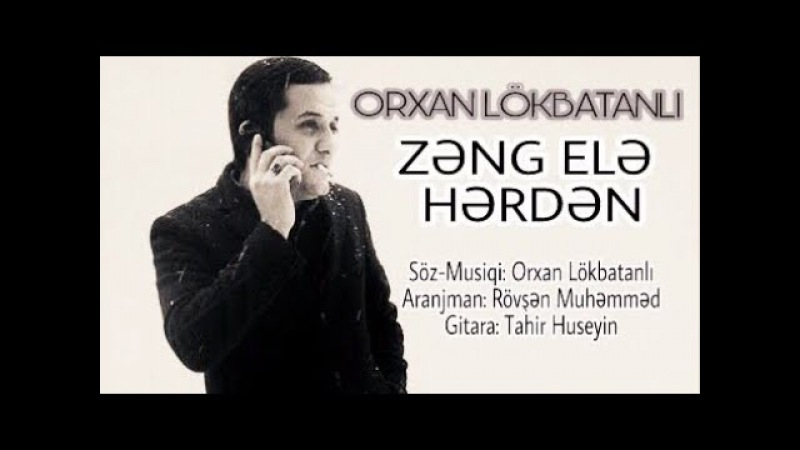 Orxan Lökbatanlı - Zəng elə hərdən 2017