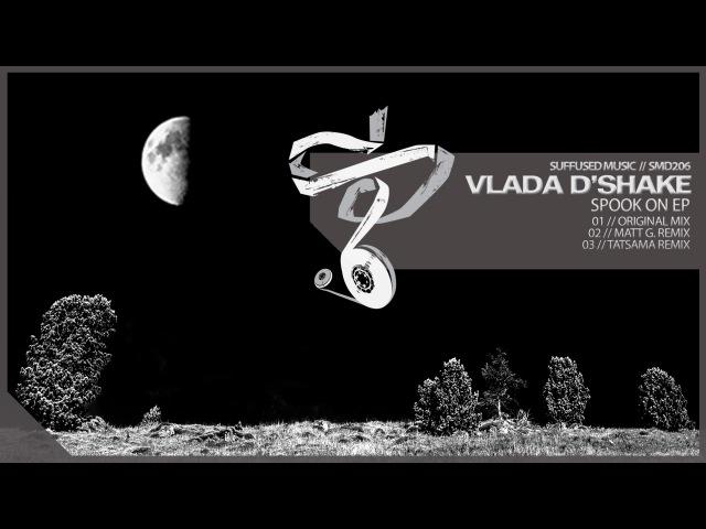 Vlada D'Shake - Spook On (Tatsama Remix) [Suffused Music]