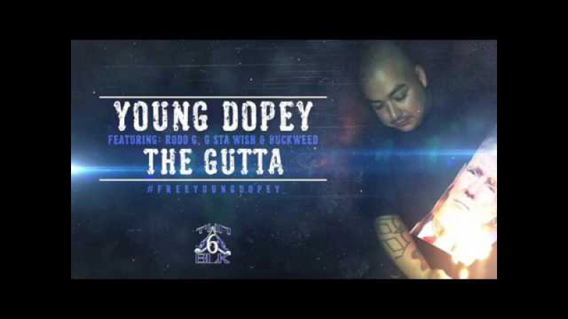 The Gutta Young Dopey G'sta Wish Buckweed and Rodo G