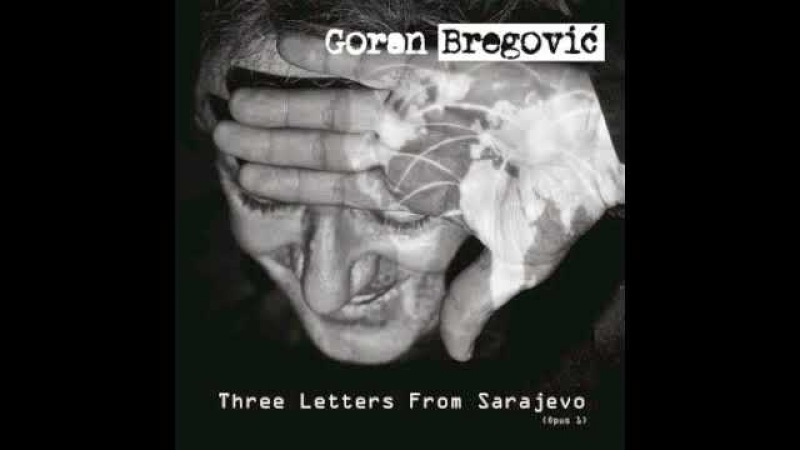 Goran Bregovic - Three letters from sarajevo (full album)