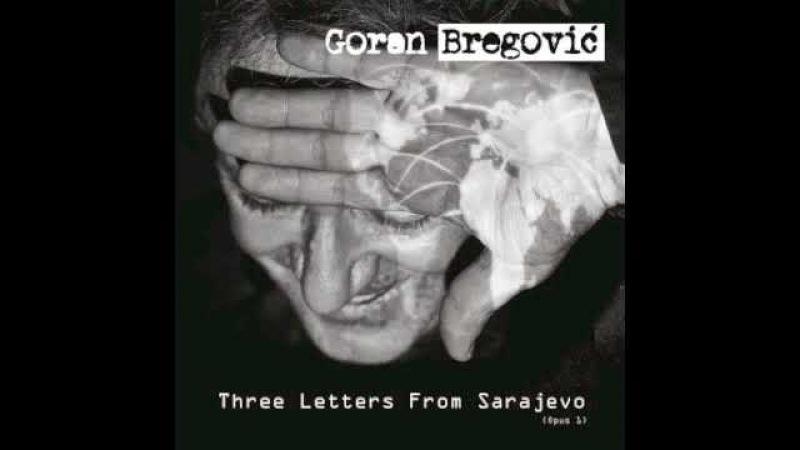 Goran Bregovic - Three letters from sarajevo (full album)