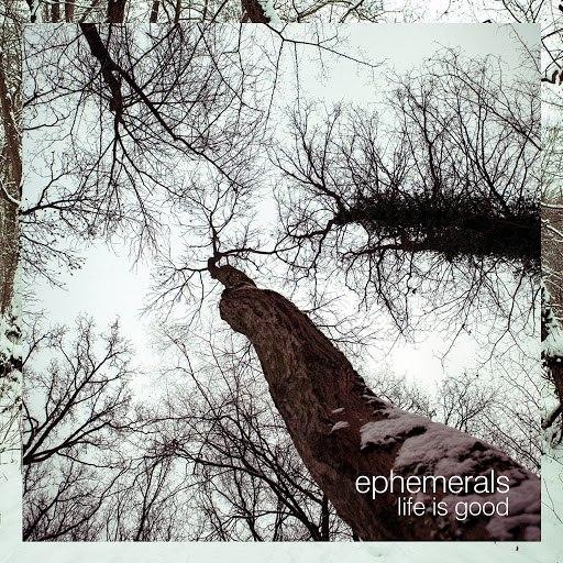 Ephemerals альбом Life Is Good - EP