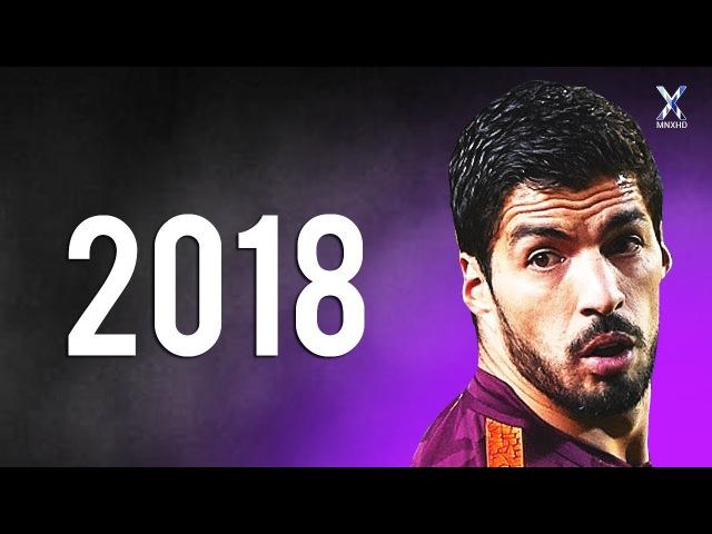 Luis Suarez 2018 ● Ultimate Skills, Assists Goals | HD