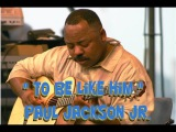 To Be Like Him - Paul Jackson Jr