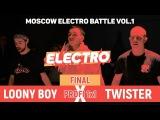 Twister vs. Loony Boy | Profi 1x1 | Final | Moscow Electro Battle vol.1