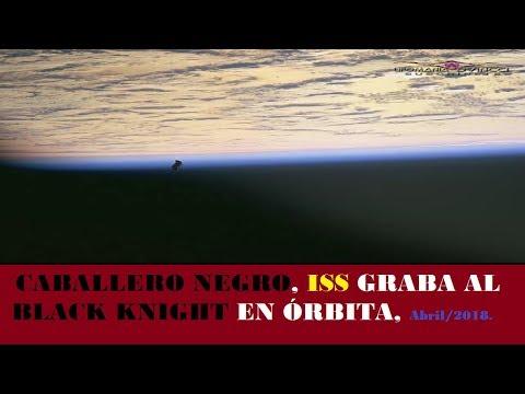 UFO, CABALLERO NEGRO, ISS GRABA AL BLACK KNIGHT EN ÓRBITA, Abril/2018.