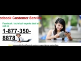 Attain Facebook Customer Service 1-877-350-8878 to win against malicious hackers